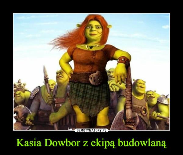 Kasia Dowbor z ekipą budowlaną –