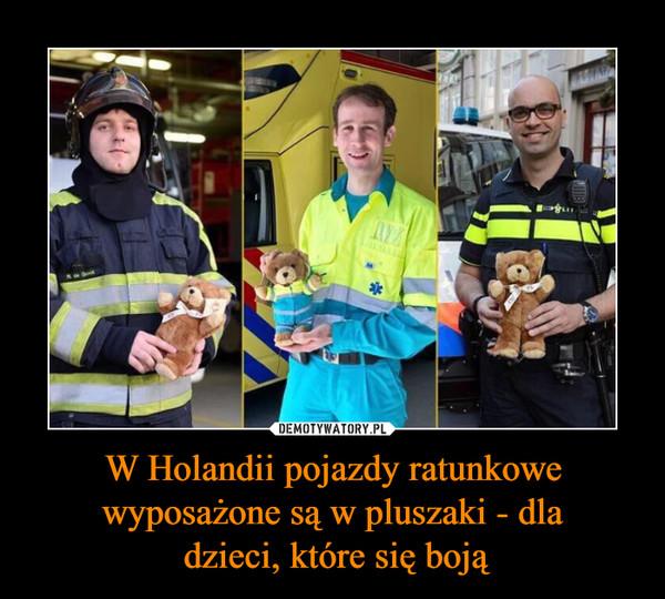 W Holandii pojazdy ratunkowe wyposażone są w pluszaki - dla dzieci, które się boją –