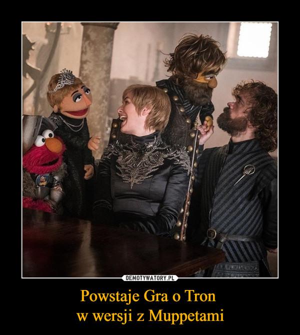 Powstaje Gra o Tron w wersji z Muppetami –