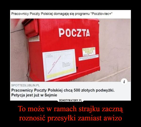 """To może w ramach strajku zaczną roznosić przesyłki zamiast awizo –  Pracownicy Poczty Polskiej domagają się programu """"Pocztowiec+"""" poCZTA SPOTTEDLUBLIN.PL Pracownicy Poczty Polskiej chcą 500 złotych podwyżki. Petycja jest już w Sejmie"""