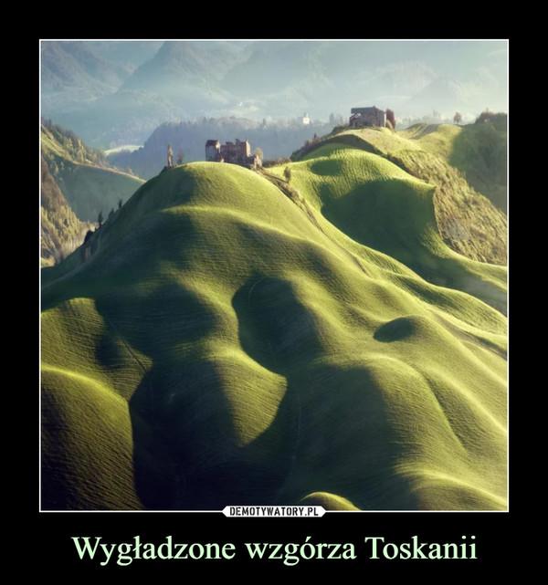 Wygładzone wzgórza Toskanii –