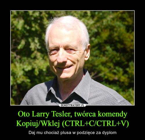 Oto Larry Tesler, twórca komendy Kopiuj/Wklej (CTRL+C/CTRL+V)