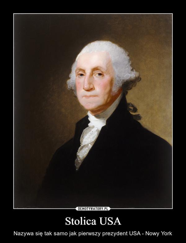 Stolica USA – Nazywa się tak samo jak pierwszy prezydent USA - Nowy York