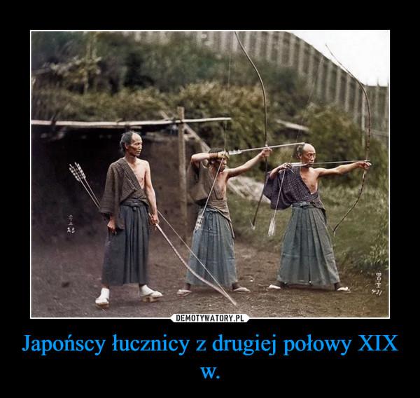 Japońscy łucznicy z drugiej połowy XIX w. –