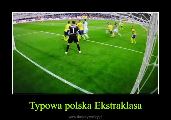 Typowa polska Ekstraklasa –