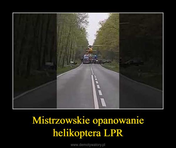 Mistrzowskie opanowanie helikoptera LPR –