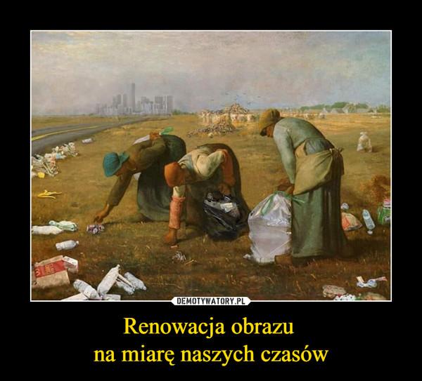 Renowacja obrazu na miarę naszych czasów –