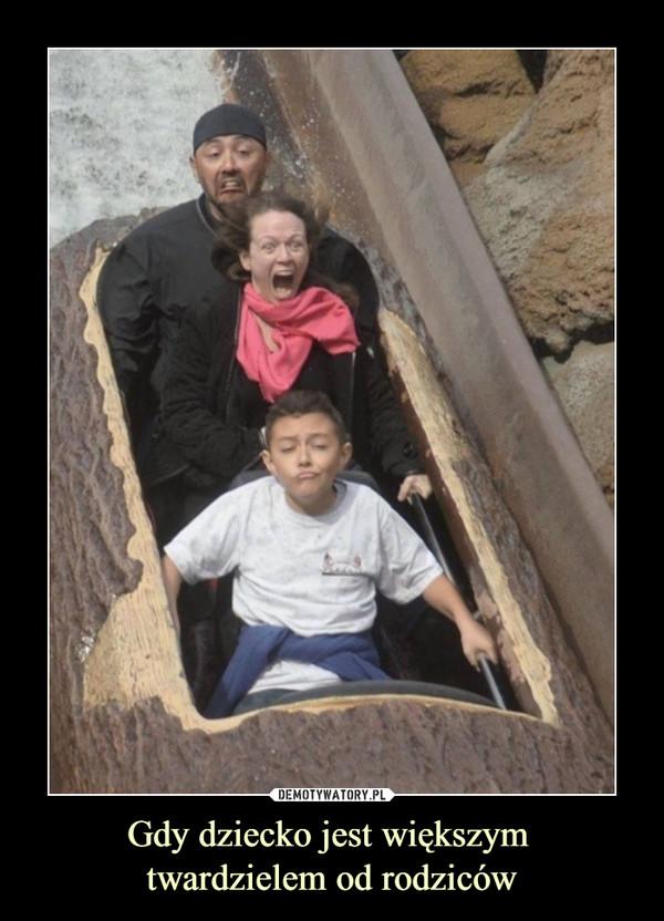 Gdy dziecko jest większym twardzielem od rodziców –