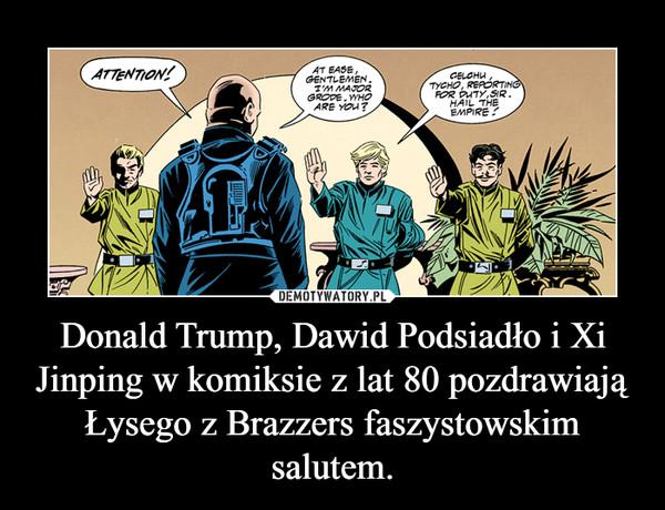 Donald Trump, Dawid Podsiadło i Xi Jinping w komiksie z lat 80 pozdrawiają Łysego z Brazzers faszystowskim salutem. –