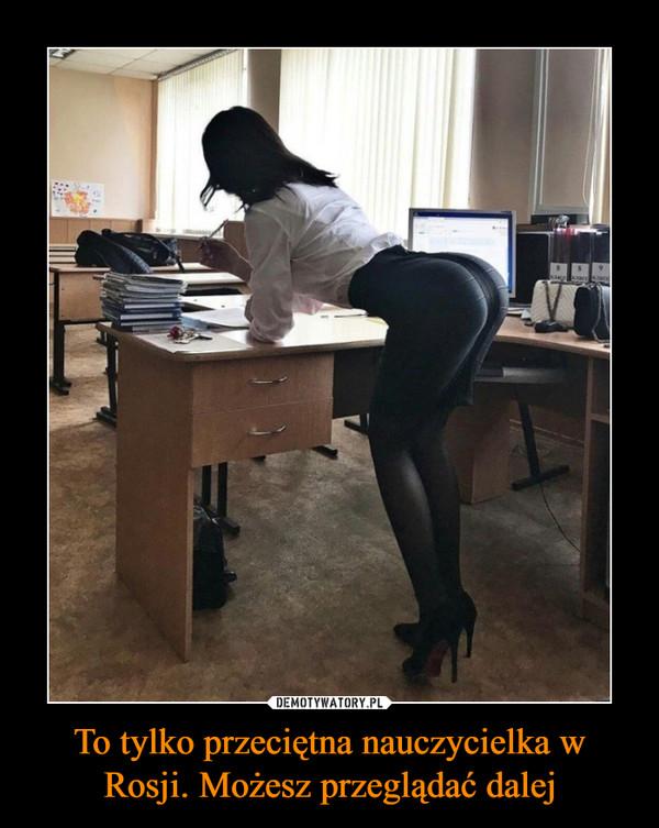 To tylko przeciętna nauczycielka w Rosji. Możesz przeglądać dalej –