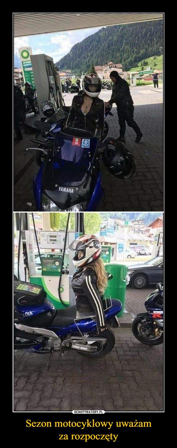 Sezon motocyklowy uważamza rozpoczęty –