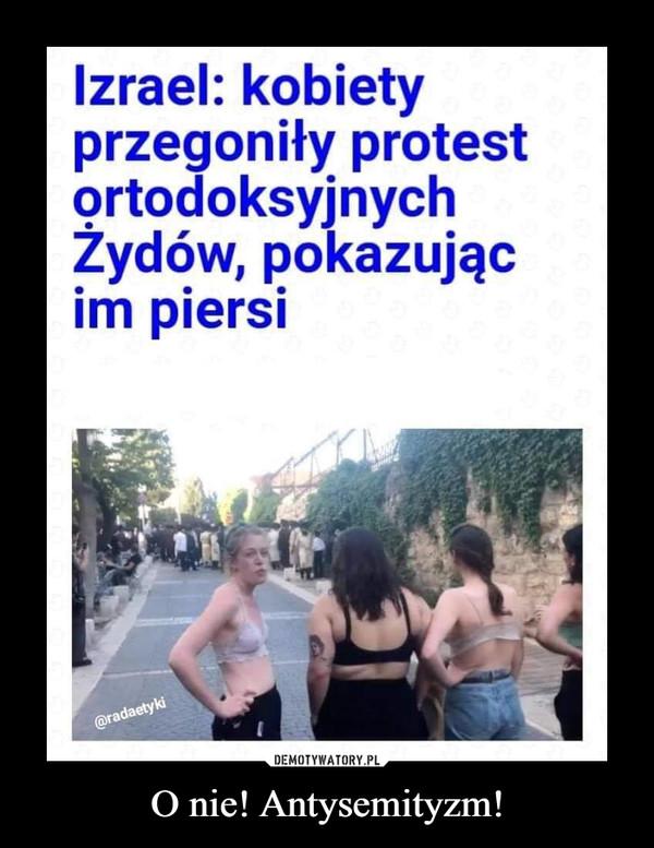 O nie! Antysemityzm! –  lzrael: kobietyprzegoniły protestortodoksyjnychZydów, pokazującm piersikiO nie! Antysemityzm!