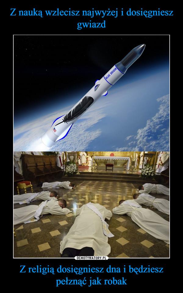 Z religią dosięgniesz dna i będziesz pełznąć jak robak –
