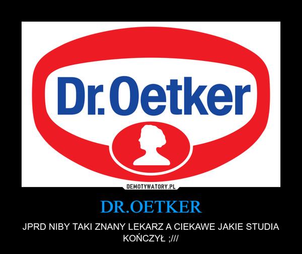 DR.OETKER – JPRD NIBY TAKI ZNANY LEKARZ A CIEKAWE JAKIE STUDIA KOŃCZYŁ ;///