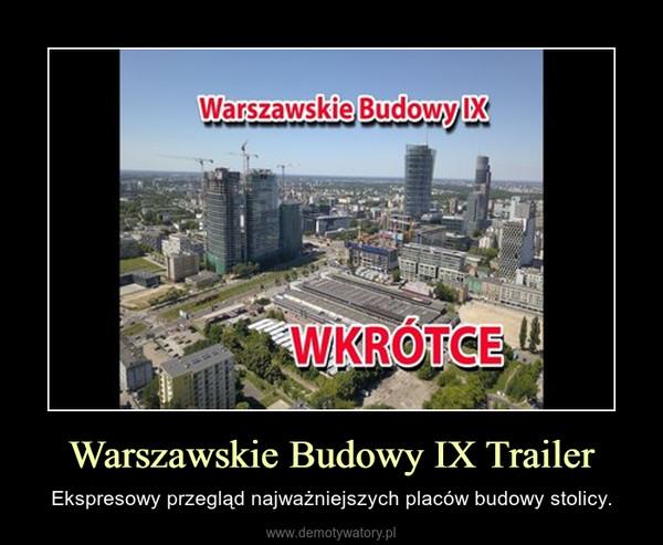 Warszawskie Budowy IX Trailer – Ekspresowy przegląd najważniejszych placów budowy stolicy.