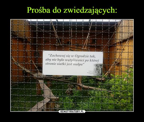 """–  """"Zachowuj się w Ogrodzie tak,aby nie było wątpliwości po którejstronie siatki jest małpa"""""""