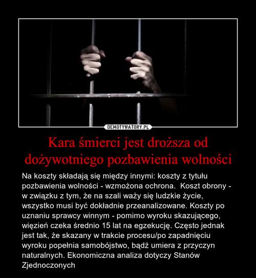 Kara śmierci jest droższa od dożywotniego pozbawienia wolności