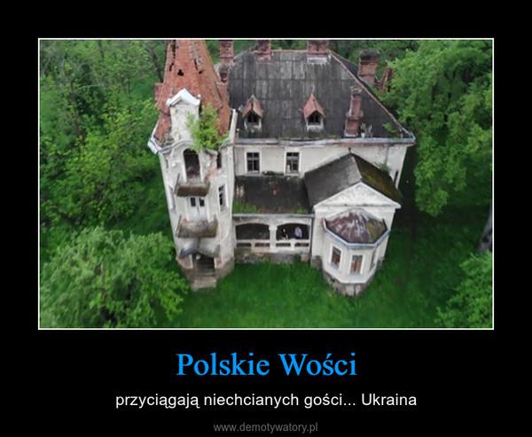 Polskie Wości – przyciągają niechcianych gości... Ukraina