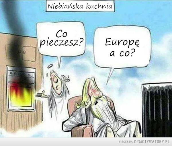 A cierpimy wszyscy –  Niebiańska kuchniaCo pieczesz? Europę a co?