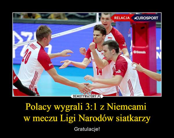 Polacy wygrali 3:1 z Niemcami w meczu Ligi Narodów siatkarzy – Gratulacje!