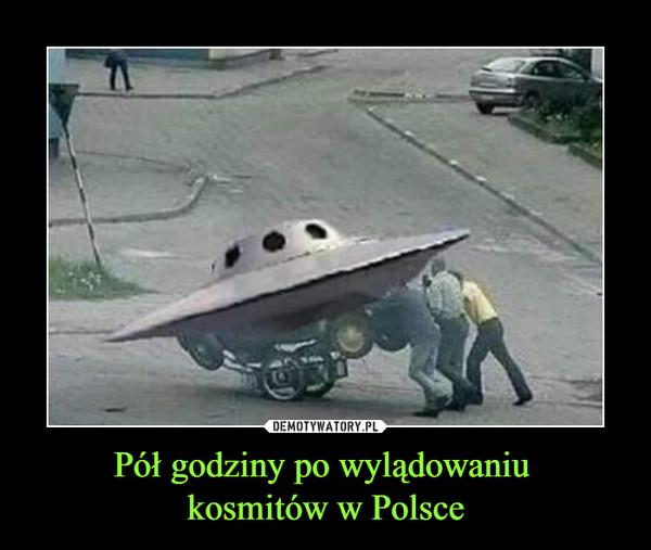 Pół godziny po wylądowaniu kosmitów w Polsce –