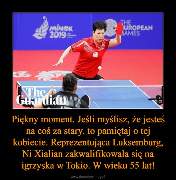 Piękny moment. Jeśli myślisz, że jesteś na coś za stary, to pamiętaj o tej kobiecie. Reprezentująca Luksemburg, Ni Xialian zakwalifikowała się na igrzyska w Tokio. W wieku 55 lat! –