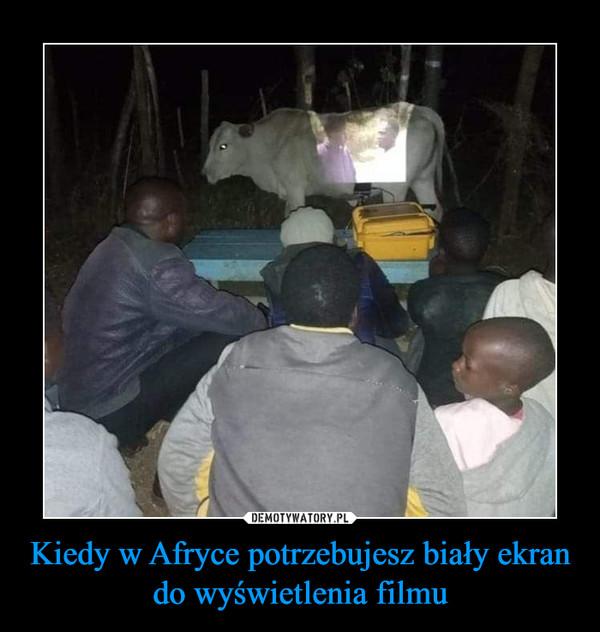 Kiedy w Afryce potrzebujesz biały ekran do wyświetlenia filmu –