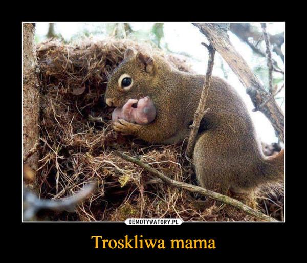 Troskliwa mama –