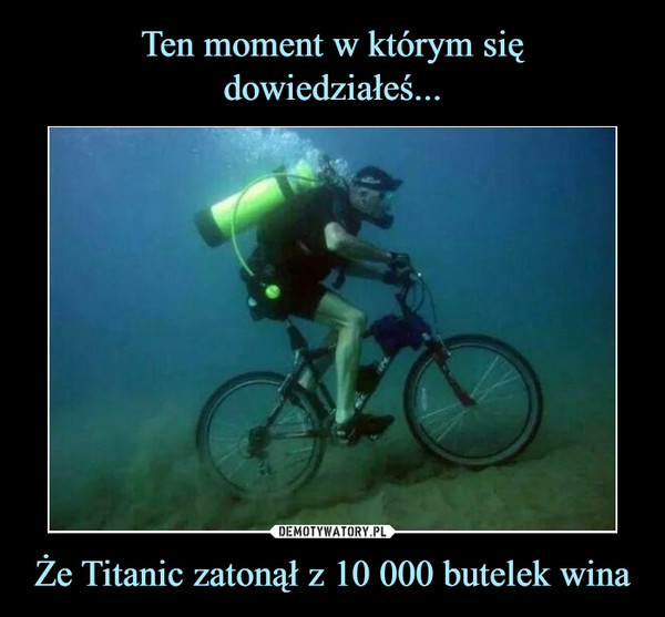 Że Titanic zatonął z 10 000 butelek wina –