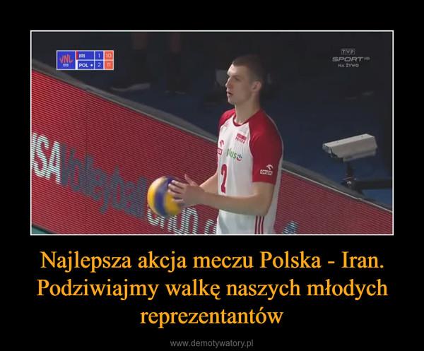 Najlepsza akcja meczu Polska - Iran. Podziwiajmy walkę naszych młodych reprezentantów –