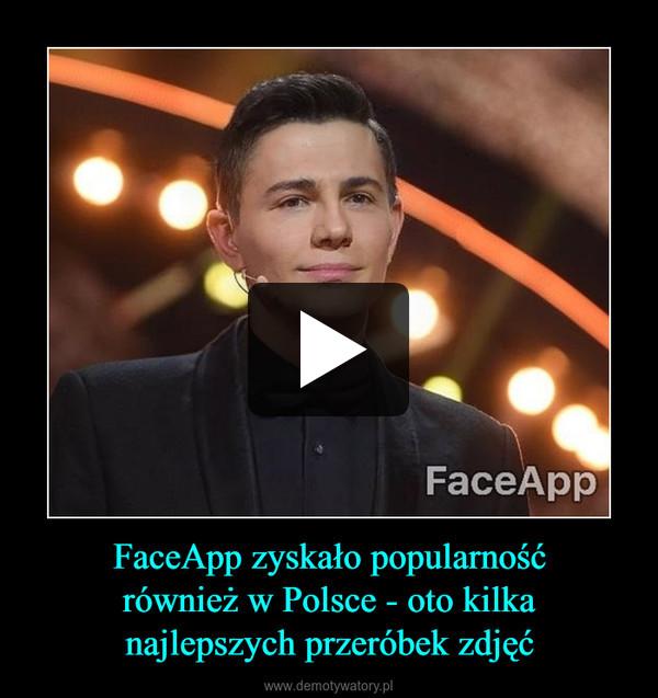 FaceApp zyskało popularnośćrównież w Polsce - oto kilkanajlepszych przeróbek zdjęć –