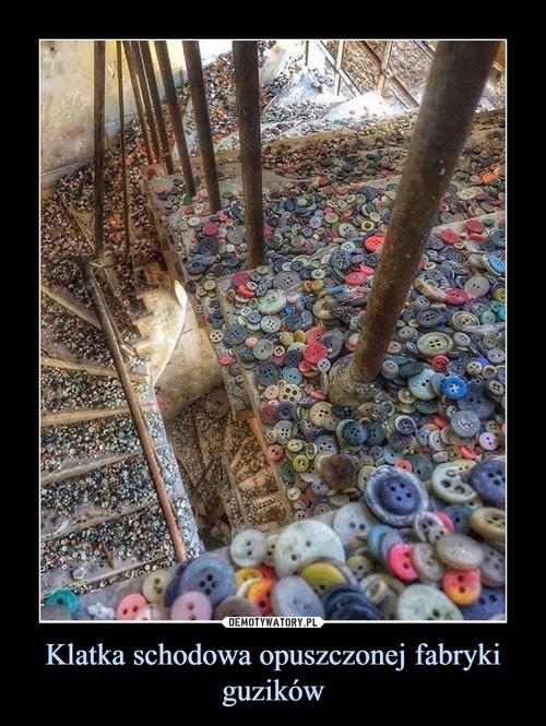 Klatka schodowa opuszczonej fabryki guzików