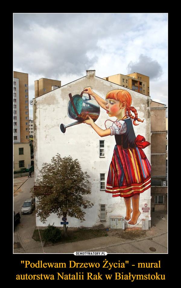 """""""Podlewam Drzewo Życia"""" - mural autorstwa Natalii Rak w Białymstoku –"""