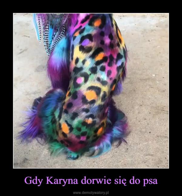 Gdy Karyna dorwie się do psa –