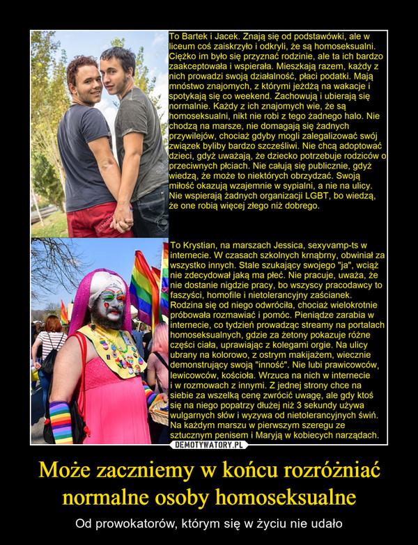 Może zaczniemy w końcu rozróżniać normalne osoby homoseksualne – Od prowokatorów, którym się w życiu nie udało