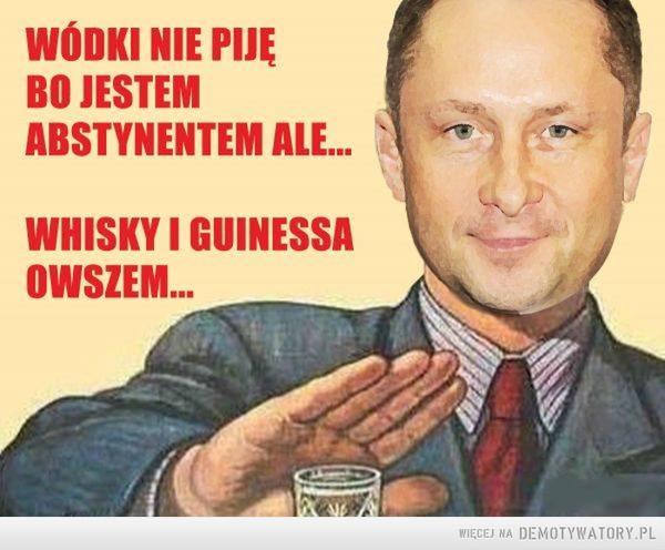 Polak nie odmawia –  Wódki nie piję bo jestem abstynentem ale whisky i guinessa owszem