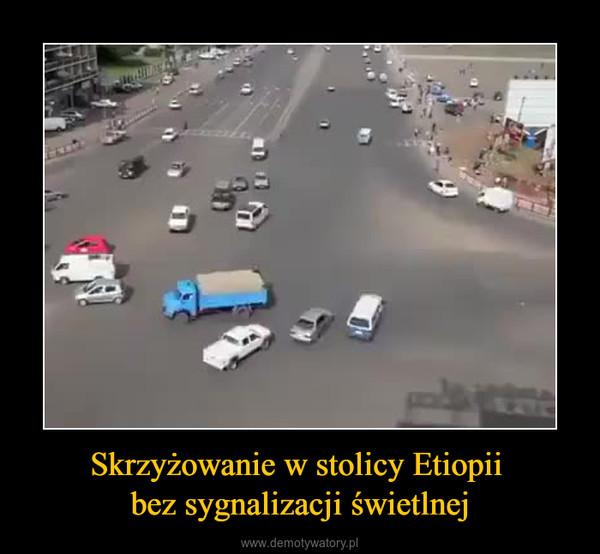 Skrzyżowanie w stolicy Etiopii bez sygnalizacji świetlnej –