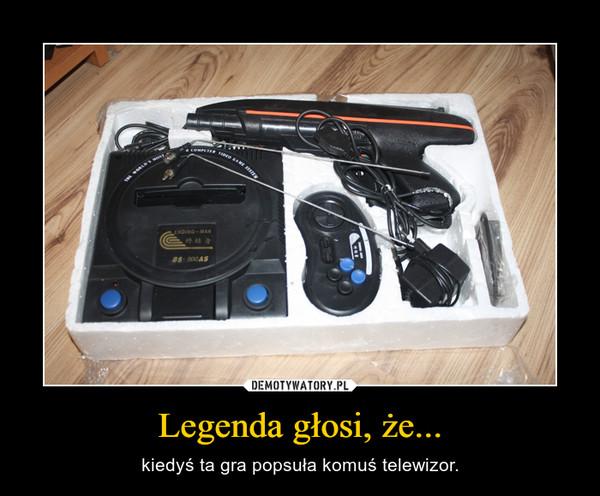 Legenda głosi, że... – kiedyś ta gra popsuła komuś telewizor.