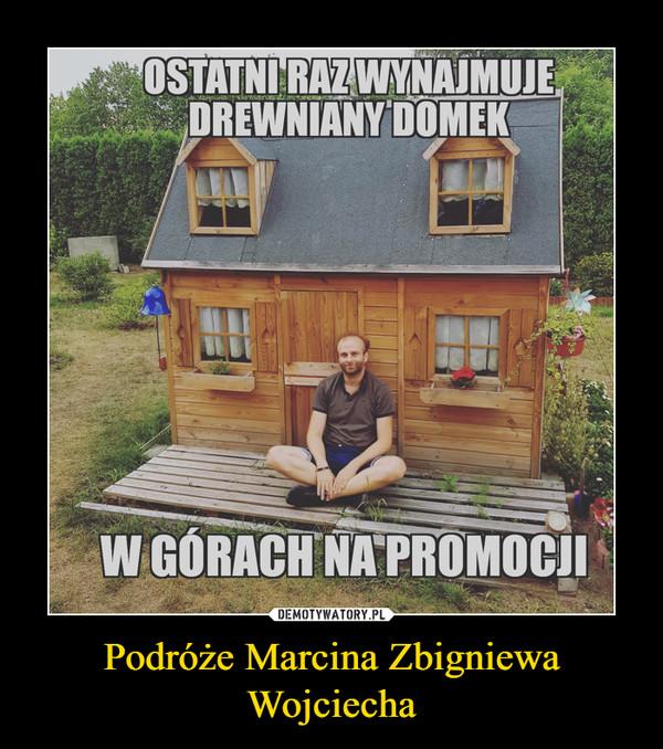 Podróże Marcina Zbigniewa Wojciecha –