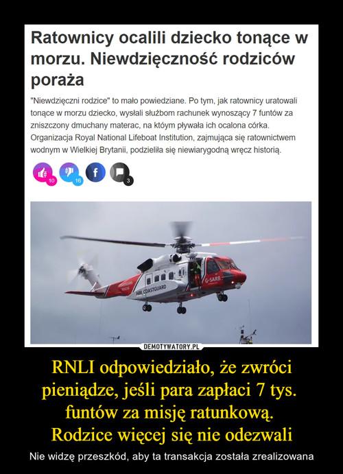 RNLI odpowiedziało, że zwróci pieniądze, jeśli para zapłaci 7 tys.  funtów za misję ratunkową.  Rodzice więcej się nie odezwali