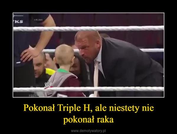 Pokonał Triple H, ale niestety nie pokonał raka –