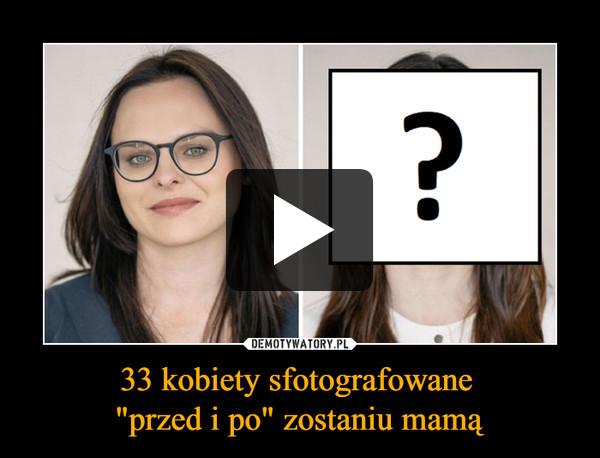 """33 kobiety sfotografowane """"przed i po"""" zostaniu mamą –"""