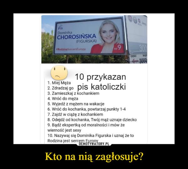 Kto na nią zagłosuje? –