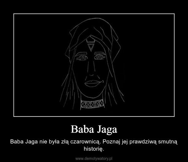 Baba Jaga – Baba Jaga nie była złą czarownicą. Poznaj jej prawdziwą smutną historię.