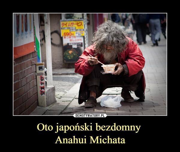 Oto japoński bezdomny Anahui Michata –