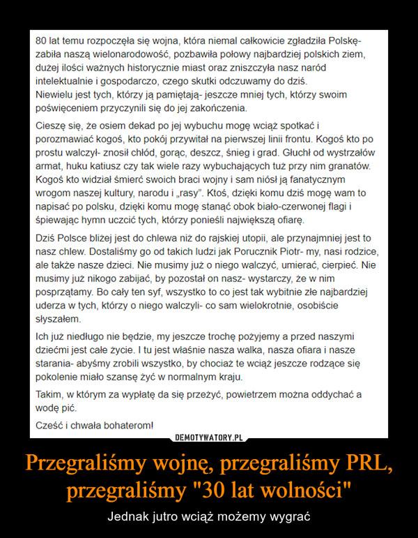 """Przegraliśmy wojnę, przegraliśmy PRL, przegraliśmy """"30 lat wolności"""" – Jednak jutro wciąż możemy wygrać"""