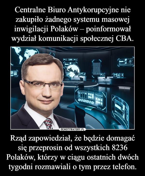Rząd zapowiedział, że będzie domagać się przeprosin od wszystkich 8236 Polaków, którzy w ciągu ostatnich dwóch tygodni rozmawiali o tym przez telefon. –