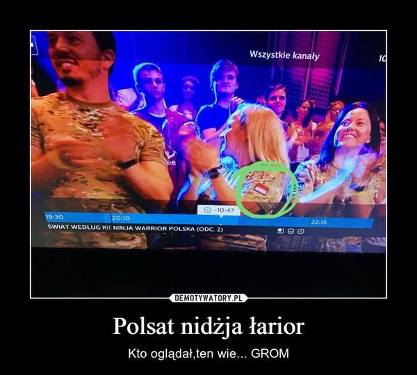 Polsat nidżja łarior – Kto oglądał,ten wie... GROM