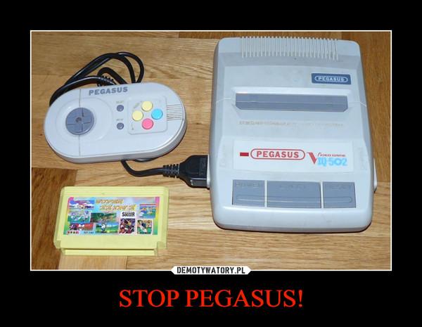 STOP PEGASUS! –