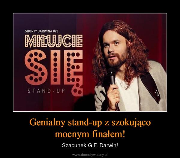 Genialny stand-up z szokującomocnym finałem! – Szacunek G.F. Darwin!